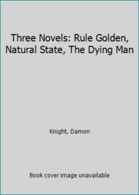 image of Three Novels: Rule Golden, Natural State, The Dying Man