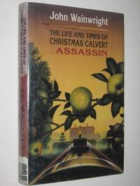 The Life and Times of Christmas Calvert...assassin by John Wainwright - Hardcover - 1995 - from Manyhills Books (SKU: 10064041)