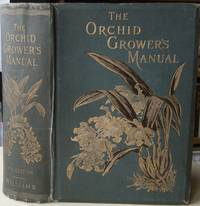 image of The Orchid-Grower's Manual : containing descriptions of upwards of nine hundred and thirty species and varieties of orchidaceous plants ; together with notices of their times of flowering, and most approved modes of treatment   (Phil Cribb's copy)