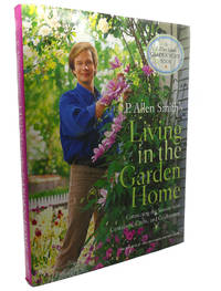 P. ALLEN SMITH'S LIVING IN THE GARDEN HOME :   Connecting the Seasons with  Containers,...