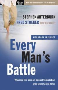 Every Man's Battle: Winning the War on Sexual Temptation One Victory at a Time (The Every Man...