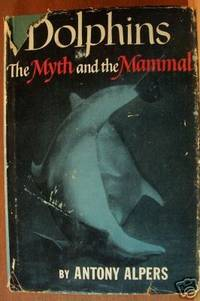 DOLPHINS, THE MYTH & THE MAMMAL by  Antony Alpers - Hardcover - 2nd Impression - 1961 - from Ravenswood Books and Biblio.co.uk