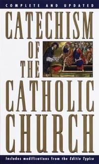 Catechism of the Catholic Church: Complete and Updated