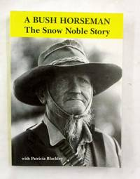 A Bush Horseman.  The Snow Noble Story (Signed by Author and Snowy Noble)