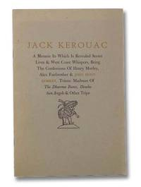 Jack Kerouac: A Memoir in Which is Revealed Secret Lives and West Coast Whispers, Being the Confessions of Henry Morely, Alex Fairbrother and John Montgomery, Triune Madman of The Dharma Bums, Desolation Angels and Other Trips
