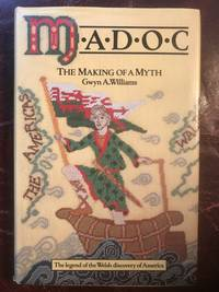 Madoc: The Making of a Myth by Gwyn A Williams - First Edition - 1979 - from Three Geese In Flight Celtic Books (SKU: 015013)