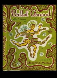 The Ballet Annual: A Record and Year Book of the Ballet. First Issue by  Arnold L. [Edited by] Haskell - First Edition - 1947 - from Little Stour Books PBFA and Biblio.com