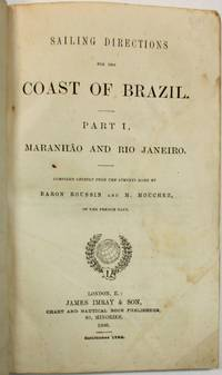 SAILING DIRECTIONS FOR THE COAST OF BRAZIL. PART I. MARANHAO AND RIO JANEIRO. COMPILED CHIEFLY FROM THE SURVEYS MADE BY BARON ROUSSIN AND M. MOUCHEZ, OF THE FRENCH NAVY