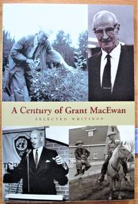 A Century of Grant Macewan. Selected Writings.