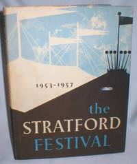 The Stratford Festival 1953-1957; A Record in Pictures and Text of the Shakespearean Festival in Canada