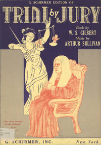 Trial by Jury Book by W. S. Gilbert ... Authentic Version Edited by Bryceson Treharne This score contains all the dialogue. In several places the Editor has suggested alternative choral parts for high-school or other amateur groups. [Piano-vocal score]