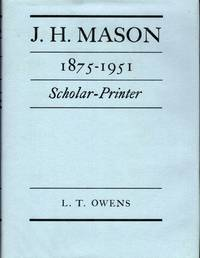 J.H. Mason 1875-1951 Scholar-Printed; With A Foreword By James Moran