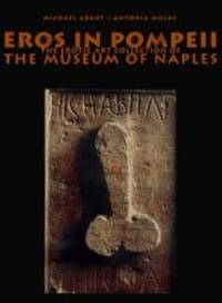 Eros in Pompeii: The Erotic Art Collection of the Museum of Naples by Michael Grant - 1997-04-07