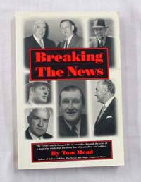 Breaking the News The events which changed life in Australia, through the eyes of a man who worked at the front line of journalism and politics.