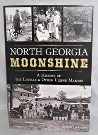 North Georgia Moonshine:  A History of the Lovells and Other Liquor Makers