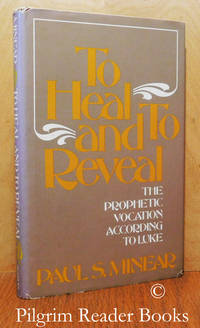 To Heal and to Reveal: The Prophetic Vocation Accoding to Luke.
