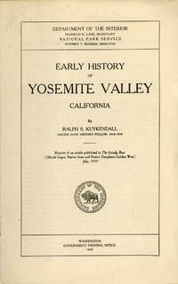 Early history of Yosemite Valley California by Ralph S. Kuykendall ... Reprint of an article published in The Grizzly Bear (official organ Native Sons and Native Daughters Golden West) July, 1919 [cover title]