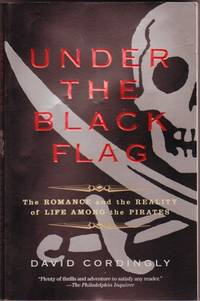 image of Under the Black Flag : The Romance and Reality of Life Among the Pirates