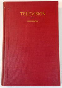 Television. A Practical Treatise on the Principles Upon Which the Development of Television is Based