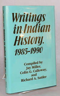 Writings in Indian history, 1985 - 1990 by  compilers  and Richard A. Sattler - Hardcover - 1995 - from Bolerium Books Inc., ABAA/ILAB and Biblio.com