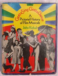 image of Gotta Sing Gotta Dance: A Pictorial History of Film Musicals