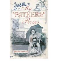 My Father's Roses: One family, two wars, three generations divided by fate and bound through love