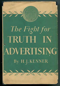 The Fight for Truth in Advertising: A Story of What Business Has Done and Is Doing to Establish and Maintain Accuracy and Fair Play in Advertising and Selling for the Public's Protection