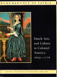 Remembrance Of Patria:  Dutch Arts and Culture in Colonial America 1609-1776