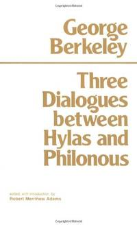 response to george berkeleys three dialogues between In response to hume's doubt of the self, reid noted that, in order to talk about philosophy, you must believe that you're talking with another person if you don't, you're insane, and not worth engaging in conversation.