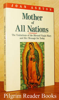 Mother of All Nations: The Visitations of the Blessed Virgin Mary  and Her Message for Today