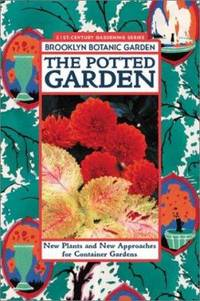 The Potted Garden : New Plants and New Approaches for Container Gardens