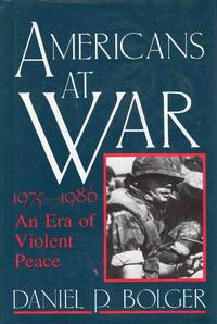 Americans at War 1975-1986 An Era of Violent Peace