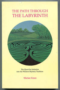 The Path Through the Labyrinth: The Quest for Initiation into the Western Mystery Tradition by  Marian Green - Paperback - Reprint - 1994 - from Book Happy Booksellers and Biblio.com
