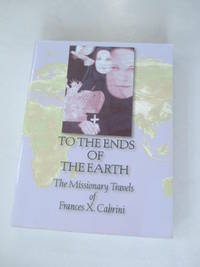 To the Ends of the Earth: The Missionary Travels of Frances X. Cabrini