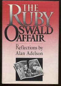 The Ruby-Oswald Affair ; Reflections by Alan Adelson Reflections by Alan  Adelson