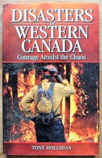 Disasters of Western Canada. Courage Amidst the Chaos