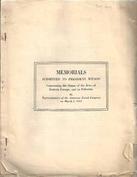 MEMORIALS SUBMITTED TO PRESIDENT WILSON CONCERNING THE STATUS OF THE JEWS  OF EASTERN EUROPE, AND...
