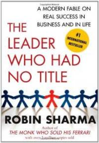 image of The Leader Who Had No Title: A Modern Fable on Real Success in Business and in Life