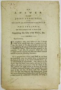 AN ANSWER TO THE JOINT COMMITTEE OF THE SELECT AND COMMON COUNCILS OF PHILADELPHIA, ON THE SUBJECT OF A PLAN FOR SUPPLYING THE CITY WITH WATER, &C