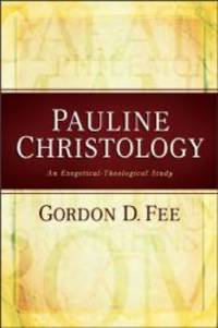 Pauline Christology: An Exegetical-Theological Study by Gordon D. Fee - 2007-01-01
