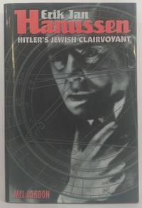 Erik Jan Hanussen: Hitler's Jewish Clairvoyant by Mel Gordon - First Edition - 2001 - from Logical Unsanity Books & Miscellaneous Phantasmagoria and Biblio.com