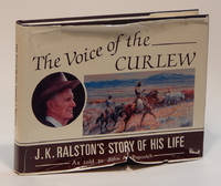 The Voice of the Curlew: J.K. Ralston's Story of His Life
