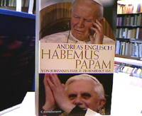 Habemus papam : von Johannes Paul II. zu Benedikt XVI.