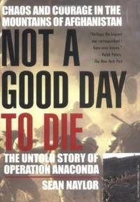 Not a Good Day to Die - The Untold Story of Operation Anaconda