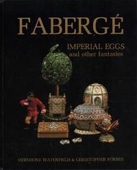 Fabergé imperial eggs and other fantasies. Illustrated with works from the Forbes Magazine Collection, New York.