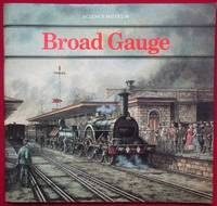 image of Broad Gauge: Account of the Origins and Development of the Great Western Broad Gauge System with a Glance at Broad Gauges in Other Lands