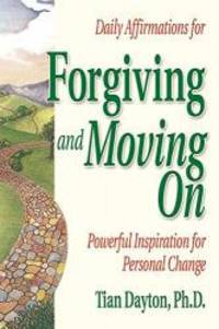 Daily Affirmations for Forgiving and Moving On (Powerful Inspiration for Personal Change) by Tian Dayton  Ph.D - Paperback - 1992-01-01 - from Books Express (SKU: 1558742158q)