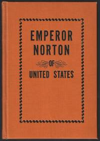 Emperor Norton, Life and Experiences of a Notable Character in San Francisco, 1849-1880