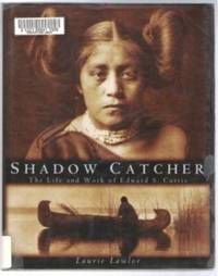 SHADOW CATCHER The Life and Work of Edward S. Curtis