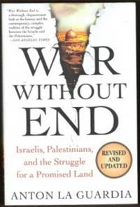 WAR WITHOUT END Israelis, Palestinians, and the Struggle for a Promised  Land